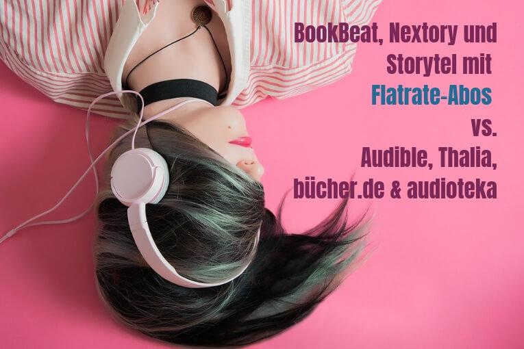 Bookbeat, Nextory und Storytel mit Flatrate Modellen gegen Audible & Co.
