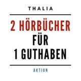 Thalia Angebot 2 Hörbücher für 1 Guthaben