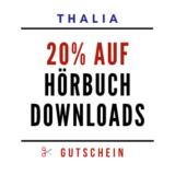 Thalia Gutschein 20% auf Hörbuch Downloads